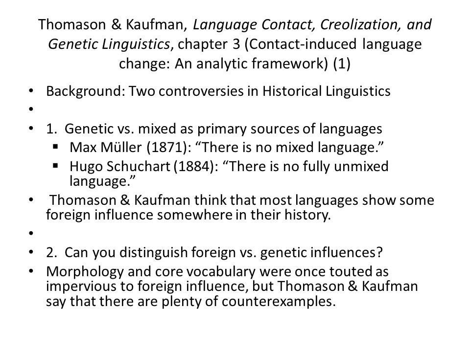 Thomason & Kaufman, Language Contact, Creolization, and Genetic Linguistics, chapter 3 (Contact-induced language change: An analytic framework) (1) Background: Two controversies in Historical Linguistics 1.