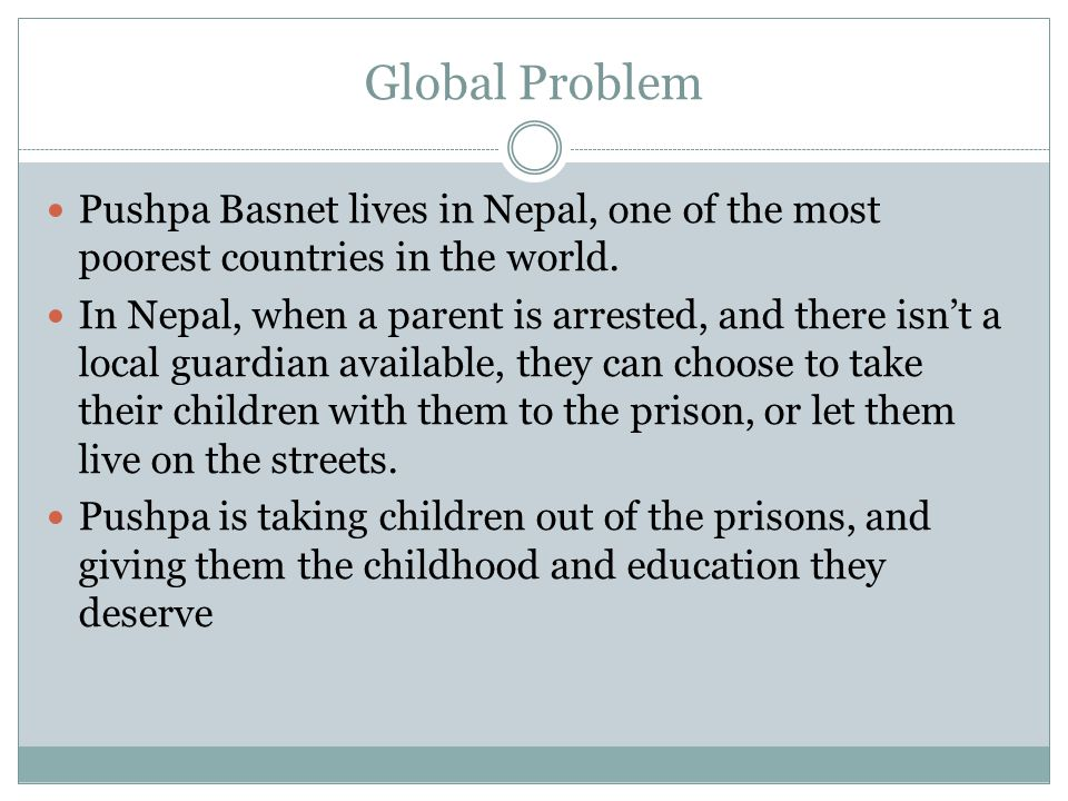 Global Problem Pushpa Basnet lives in Nepal, one of the most poorest countries in the world.