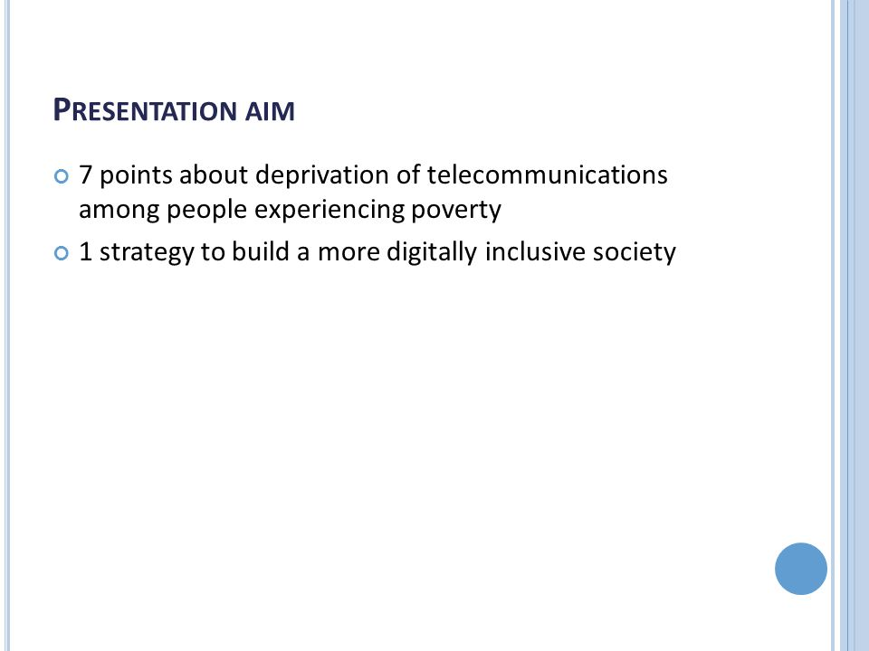 P RESENTATION AIM 7 points about deprivation of telecommunications among people experiencing poverty 1 strategy to build a more digitally inclusive society