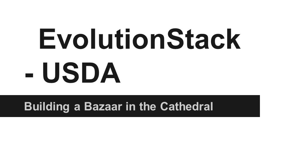 EvolutionStack - USDA Building a Bazaar in the Cathedral