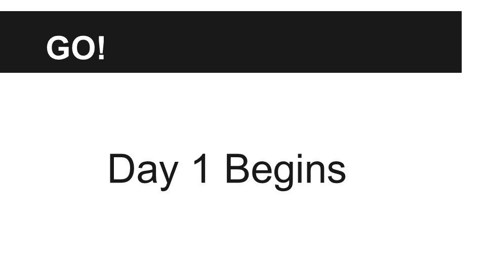 GO! Day 1 Begins