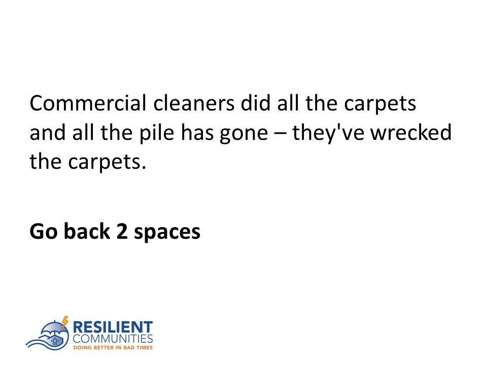 Commercial cleaners did all the carpets and all the pile has gone – they ve wrecked the carpets.