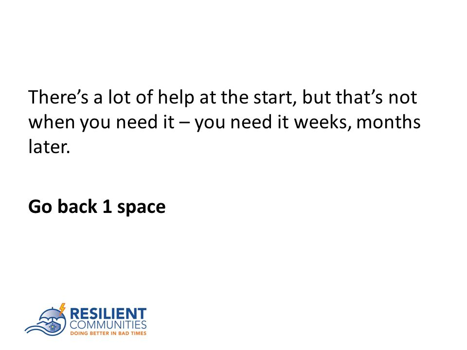 There's a lot of help at the start, but that's not when you need it – you need it weeks, months later.