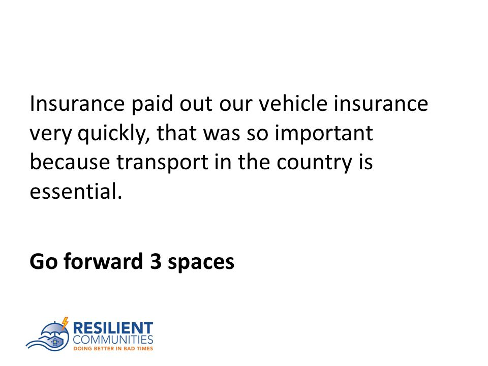 Insurance paid out our vehicle insurance very quickly, that was so important because transport in the country is essential.