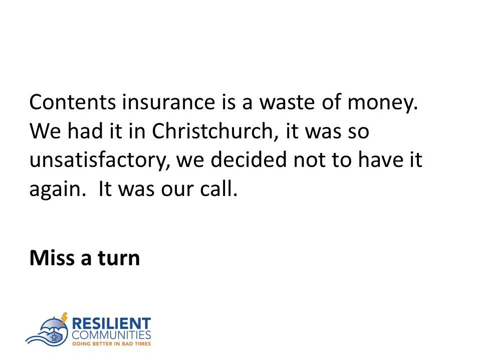Contents insurance is a waste of money.