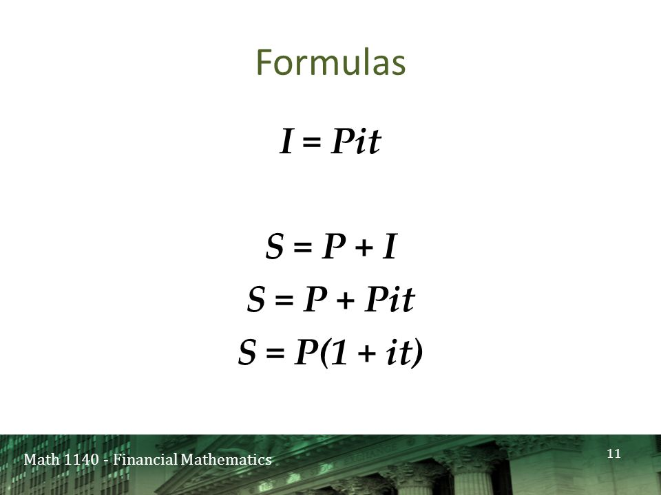 Math 1140 - Financial Mathematics Formulas I = Pit S = P + I S = P + Pit S = P(1 + it) 11