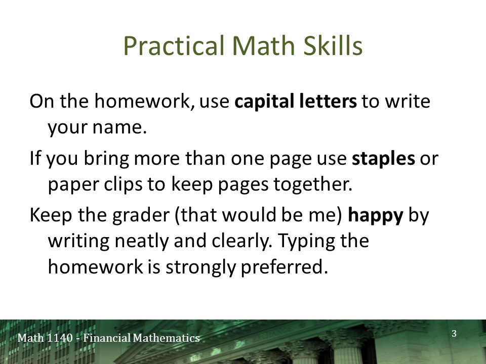Math 1140 - Financial Mathematics Practical Math Skills On the homework, use capital letters to write your name.