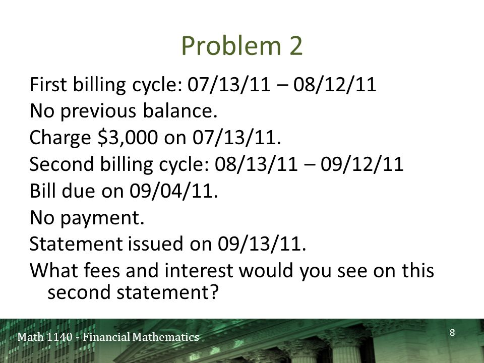 Math 1140 - Financial Mathematics Problem 2 8 First billing cycle: 07/13/11 – 08/12/11 No previous balance.