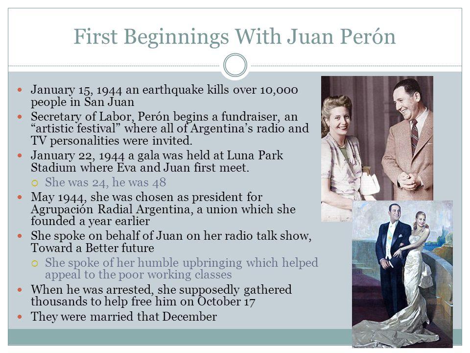 First Beginnings With Juan Perón January 15, 1944 an earthquake kills over 10,000 people in San Juan Secretary of Labor, Perón begins a fundraiser, an