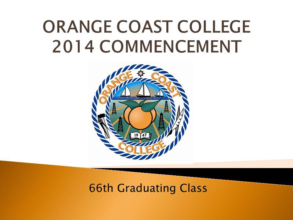 ORANGE COAST COLLEGE 2014 COMMENCEMENT 66th Graduating Class