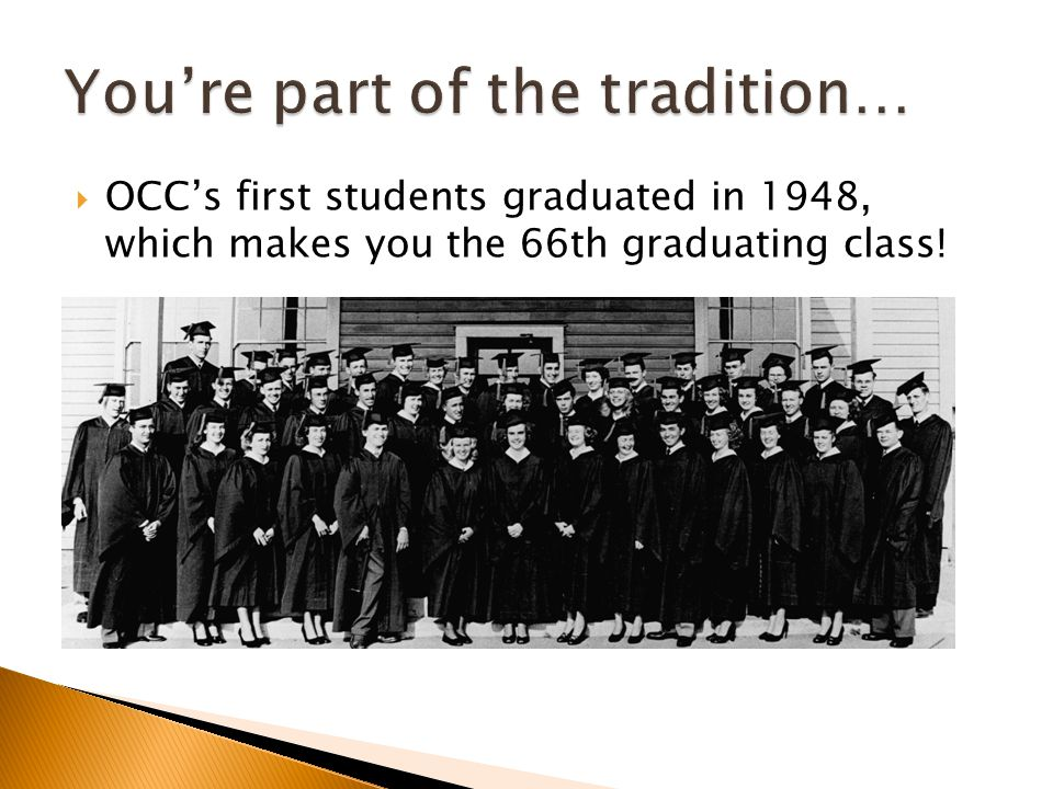  OCC's first students graduated in 1948, which makes you the 66th graduating class!