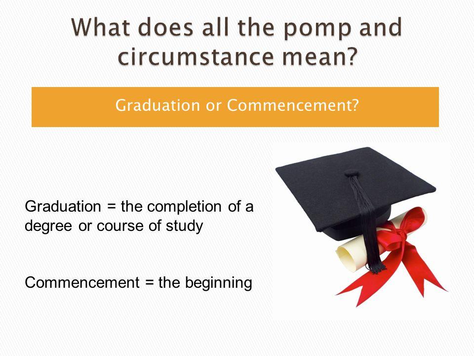 Graduation or Commencement.