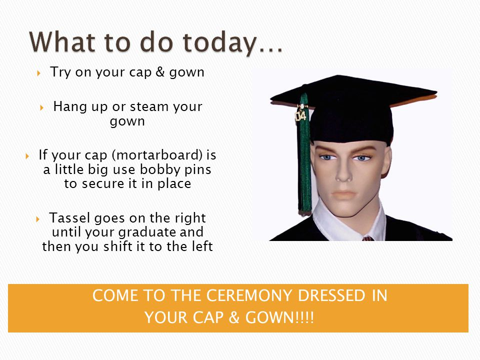 COME TO THE CEREMONY DRESSED IN YOUR CAP & GOWN!!!.