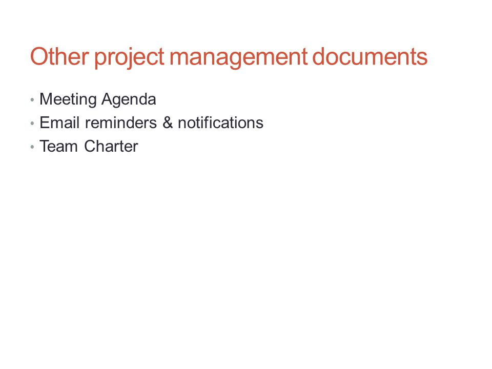 Other project management documents Meeting Agenda Email reminders & notifications Team Charter