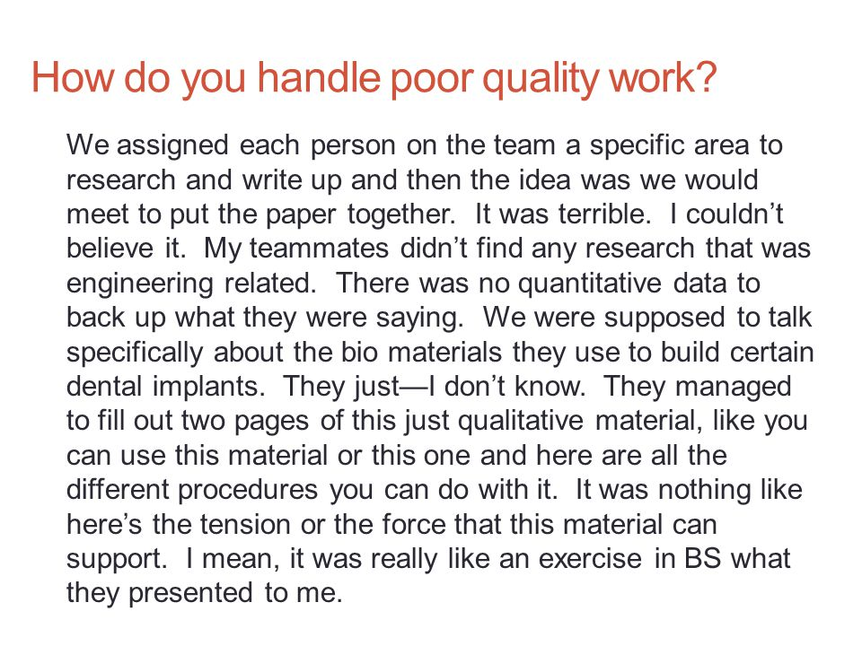 How do you handle poor quality work? We assigned each person on the team a specific area to research and write up and then the idea was we would meet