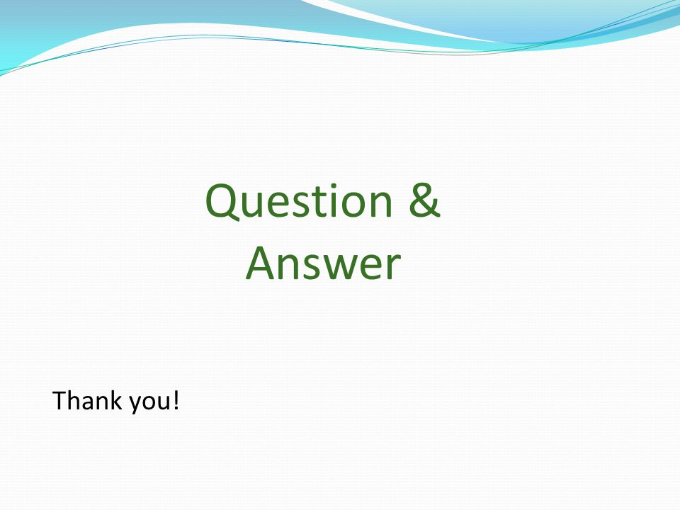 Question & Answer Thank you!