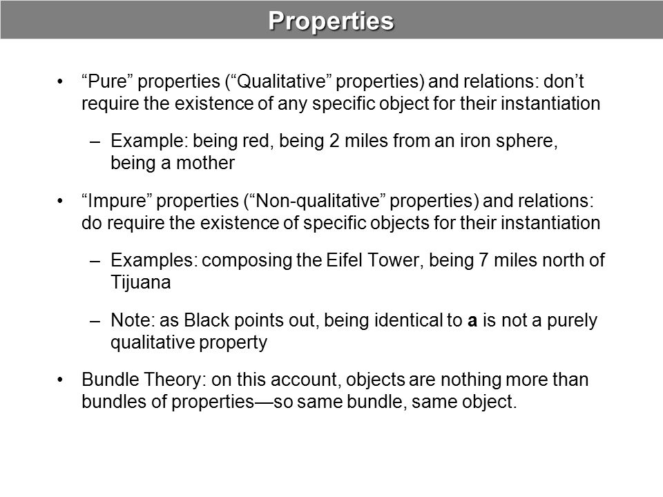 """Properties """"Pure"""" properties (""""Qualitative"""" properties) and relations: don't require the existence of any specific object for their instantiation –Exa"""
