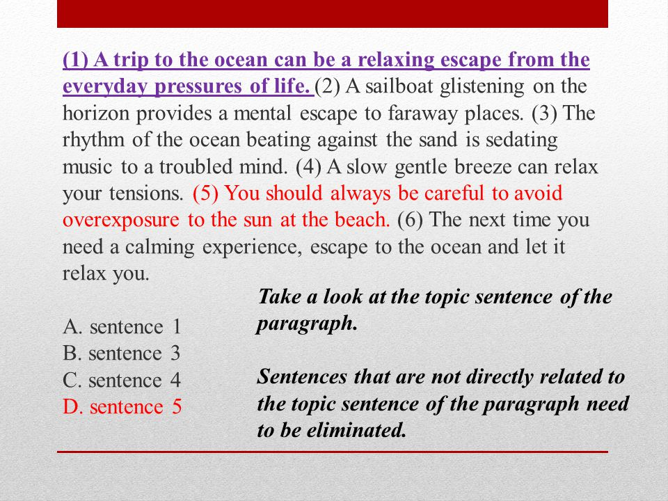 Take a look at the topic sentence of the paragraph. Sentences that are not directly related to the topic sentence of the paragraph need to be eliminat
