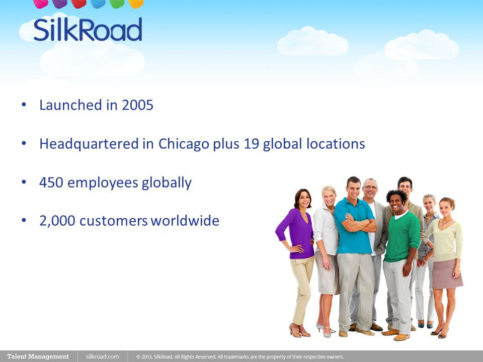 Launched in 2005 Headquartered in Chicago plus 19 global locations 450 employees globally 2,000 customers worldwide