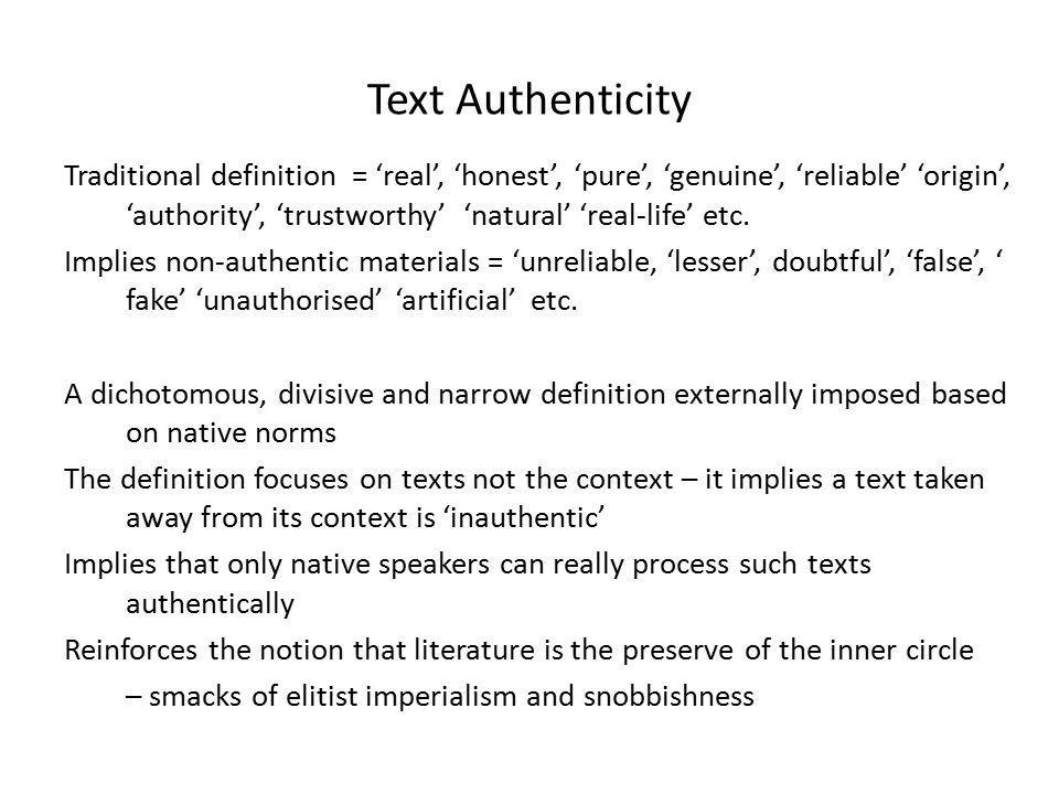 Text Authenticity Traditional definition = 'real', 'honest', 'pure', 'genuine', 'reliable' 'origin', 'authority', 'trustworthy' 'natural' 'real-life' etc.