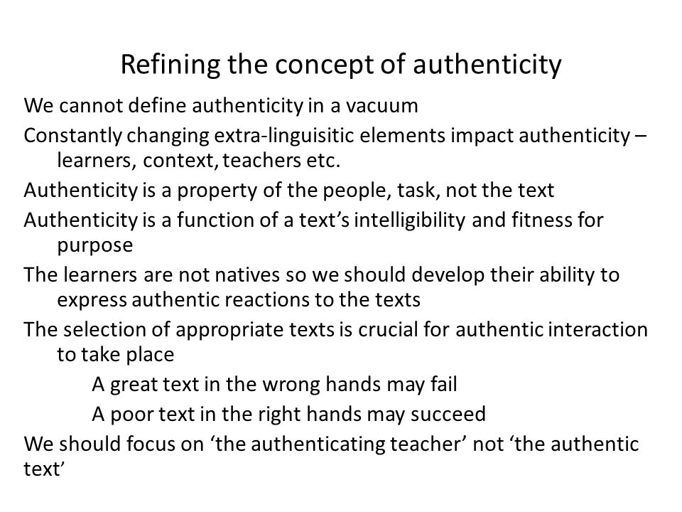 Refining the concept of authenticity We cannot define authenticity in a vacuum Constantly changing extra-linguisitic elements impact authenticity – le