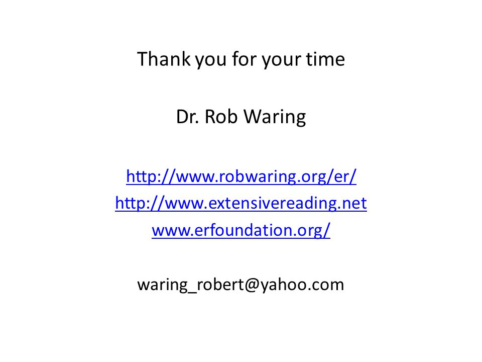 Thank you for your time Dr. Rob Waring http://www.robwaring.org/er/ http://www.extensivereading.net www.erfoundation.org/ waring_robert@yahoo.com
