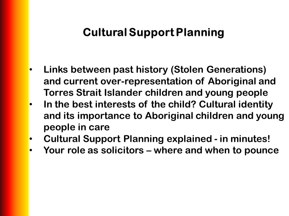 Cultural Support Planning Links between past history (Stolen Generations) and current over-representation of Aboriginal and Torres Strait Islander chi
