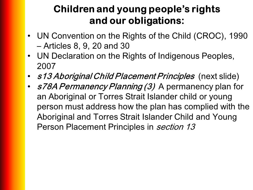 Children and young people's rights and our obligations: UN Convention on the Rights of the Child (CROC), 1990 – Articles 8, 9, 20 and 30 UN Declaratio