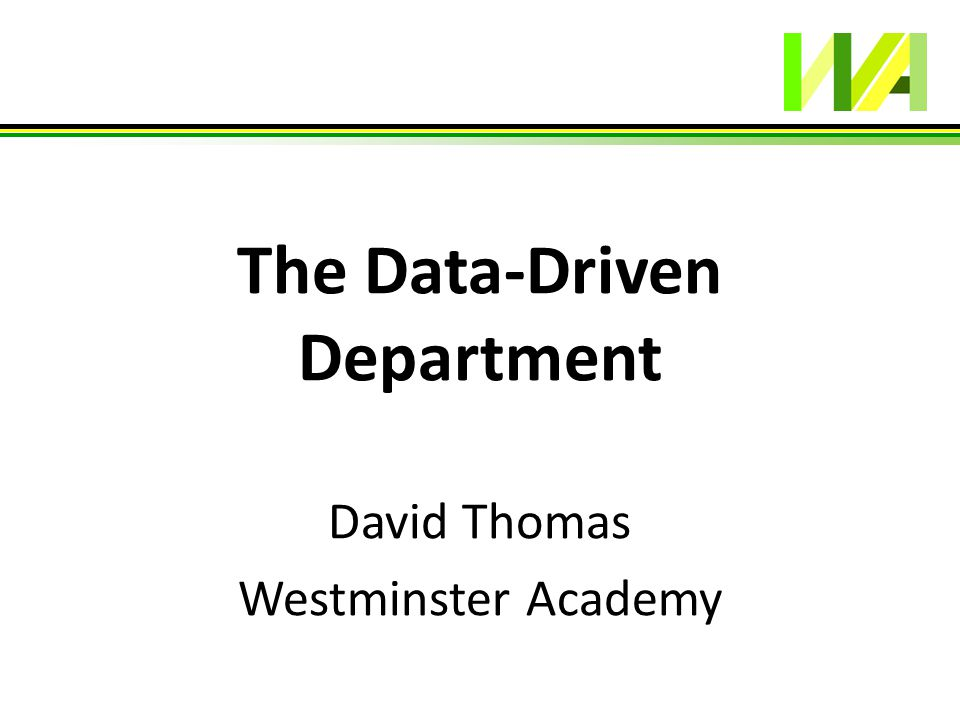 The Data-Driven Department David Thomas Westminster Academy