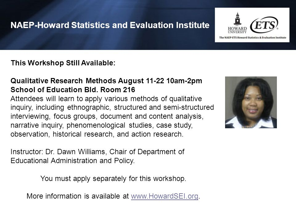 NAEP-Howard Statistics and Evaluation Institute This Workshop Still Available: Qualitative Research Methods August 11-22 10am-2pm School of Education