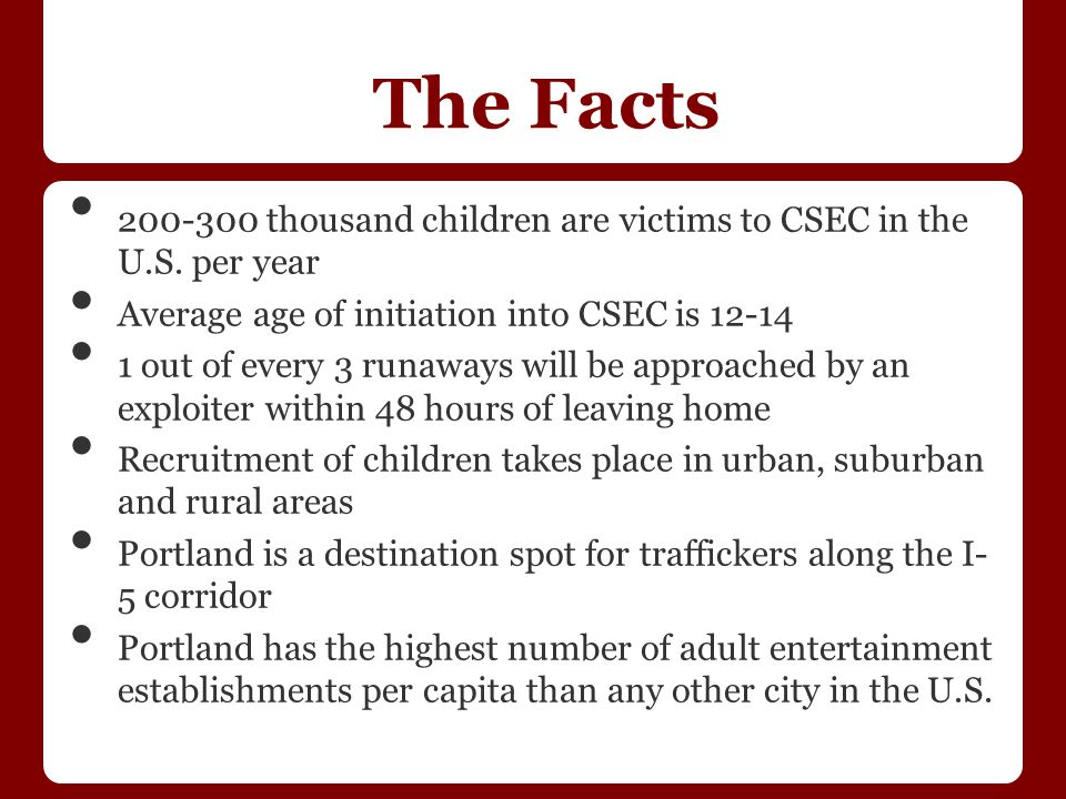 The Facts 200-300 thousand children are victims to CSEC in the U.S.