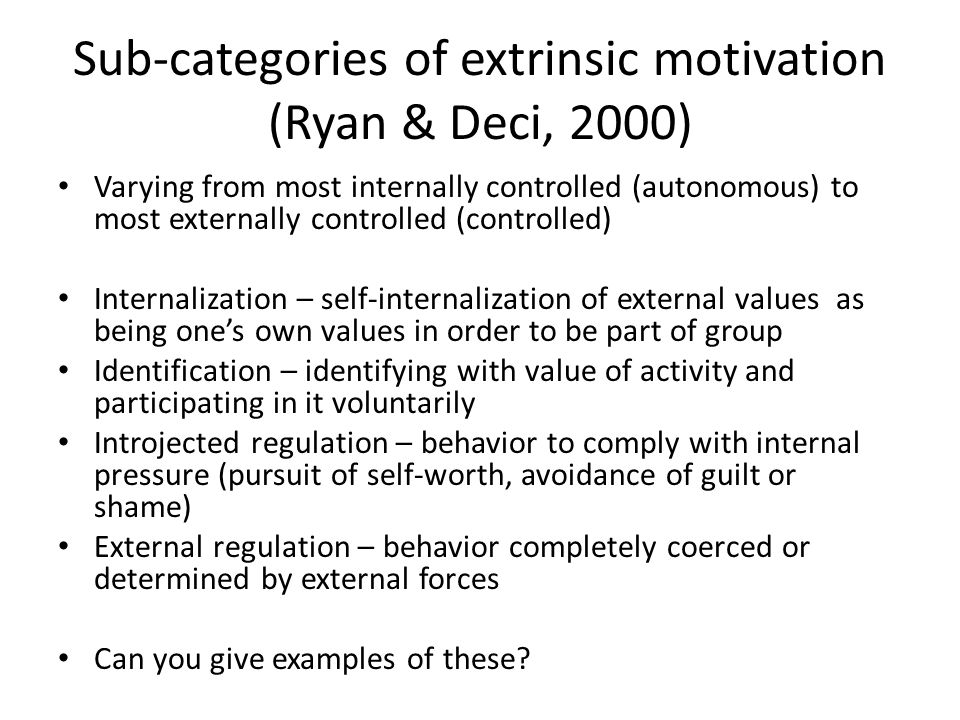 Sub-categories of extrinsic motivation (Ryan & Deci, 2000) Varying from most internally controlled (autonomous) to most externally controlled (control