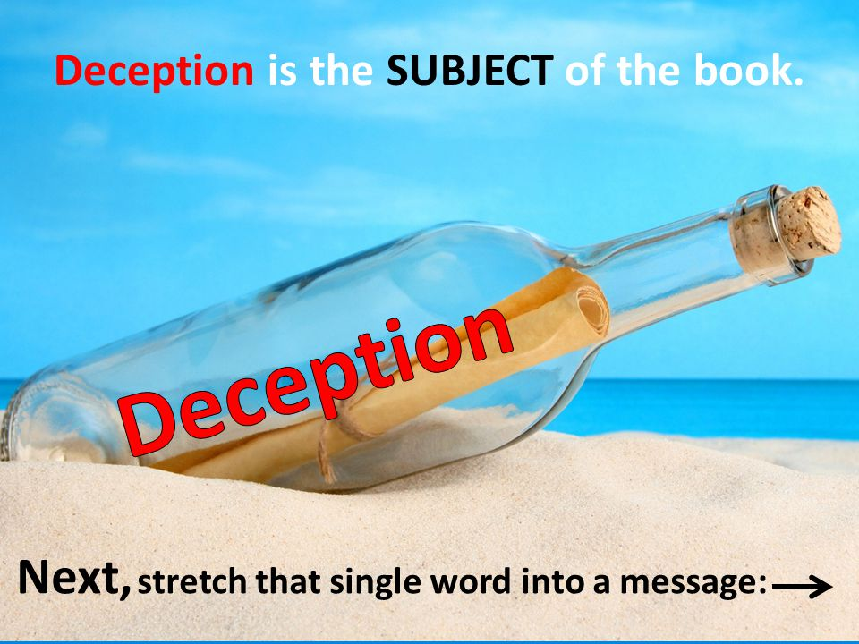 Deception is the SUBJECT of the book. Next, stretch that single word into a message: