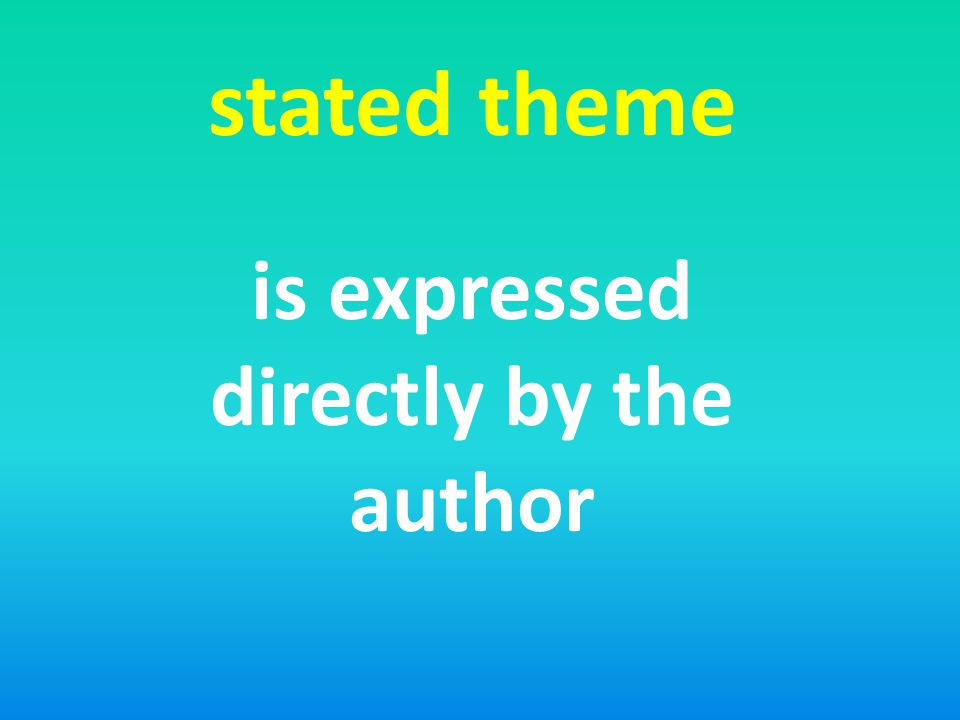 stated theme is expressed directly by the author