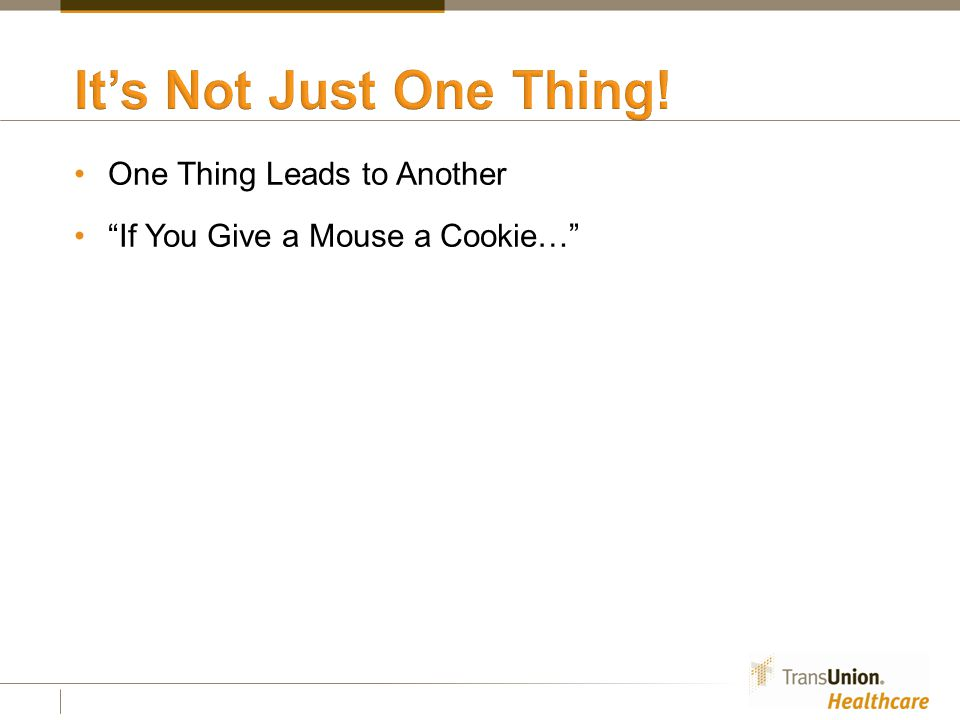 One Thing Leads to Another If You Give a Mouse a Cookie…