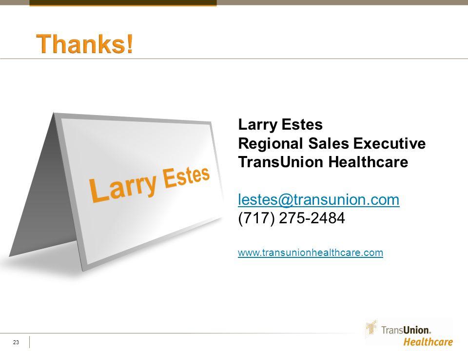 Larry Estes Regional Sales Executive TransUnion Healthcare lestes@transunion.com lestes@transunion.com (717) 275-2484 www.transunionhealthcare.com www.transunionhealthcare.com 23