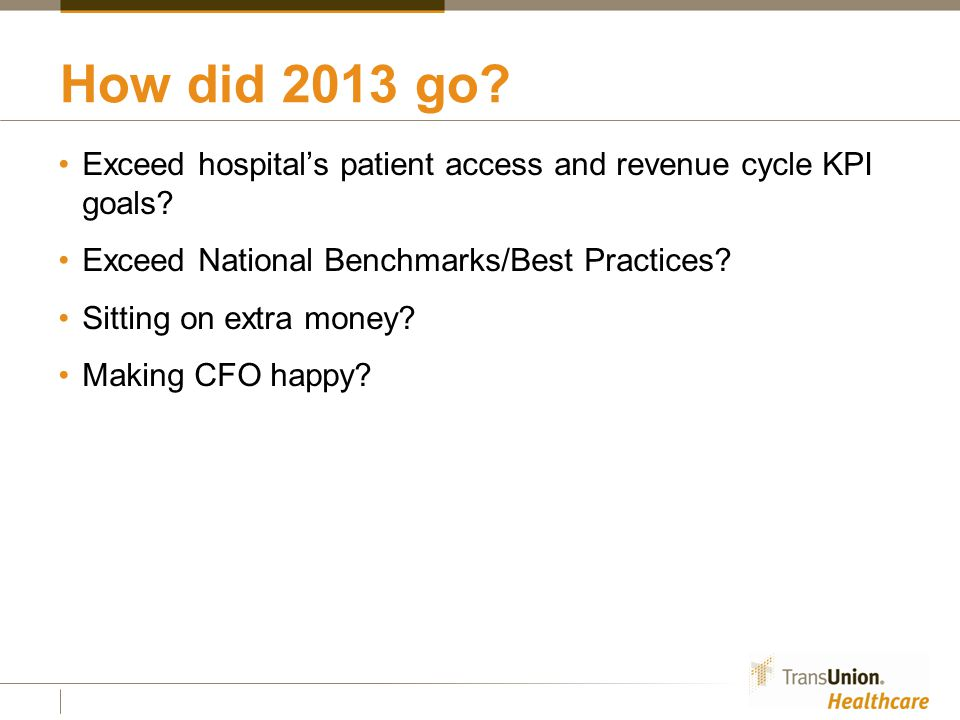 How did 2013 go. Exceed hospital's patient access and revenue cycle KPI goals.