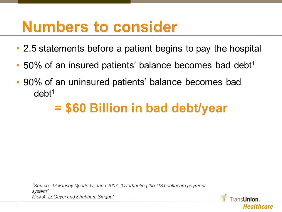 2.5 50 90 statements before a patient begins to pay the hospital 1 Source: McKinsey Quarterly, June 2007, Overhauling the US healthcare payment system Nick A.