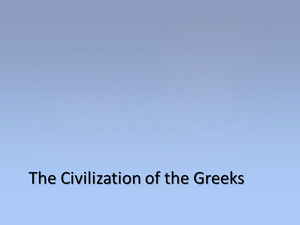 The Civilization of the Greeks