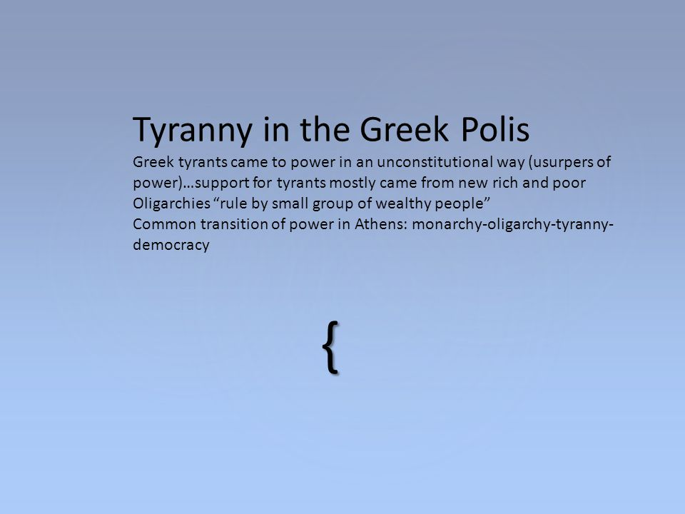 { Tyranny in the Greek Polis Greek tyrants came to power in an unconstitutional way (usurpers of power)…support for tyrants mostly came from new rich