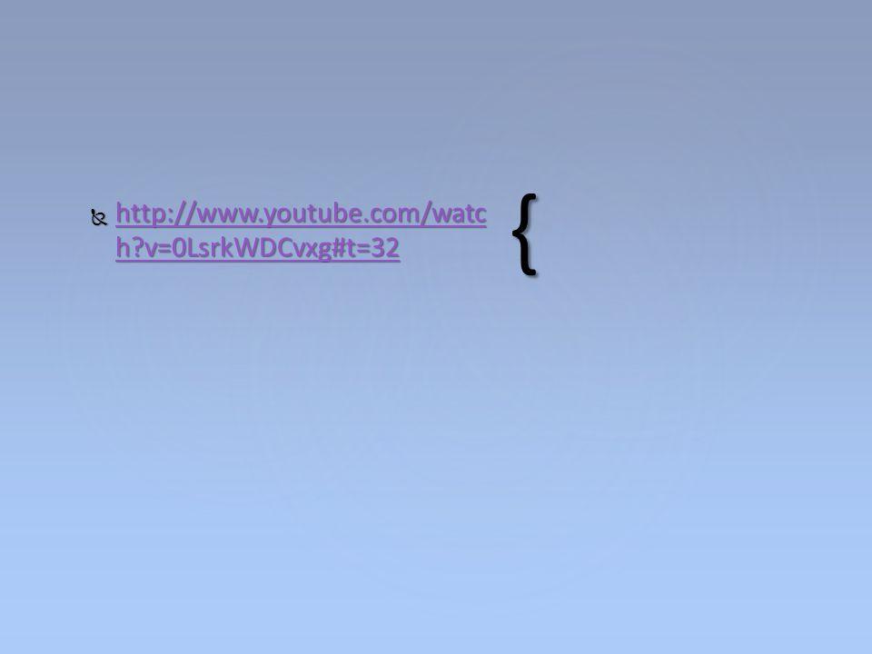 {  http://www.youtube.com/watc h?v=0LsrkWDCvxg#t=32 http://www.youtube.com/watc h?v=0LsrkWDCvxg#t=32 http://www.youtube.com/watc h?v=0LsrkWDCvxg#t=32