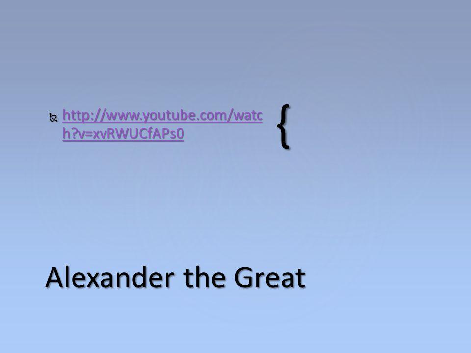 {  http://www.youtube.com/watc h?v=xvRWUCfAPs0 http://www.youtube.com/watc h?v=xvRWUCfAPs0 http://www.youtube.com/watc h?v=xvRWUCfAPs0 Alexander the