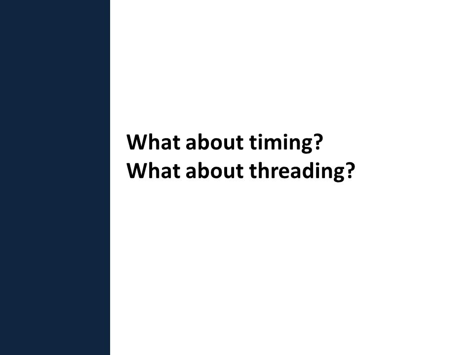 What about timing? What about threading?