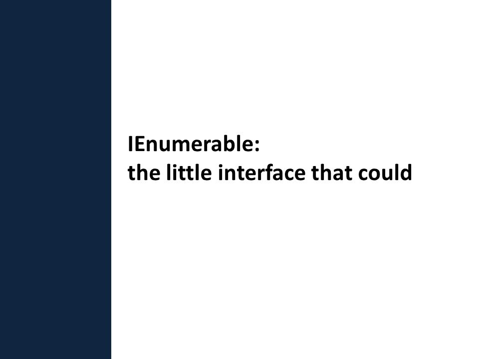 IEnumerable: the little interface that could