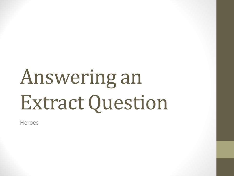 Answering an Extract Question Heroes