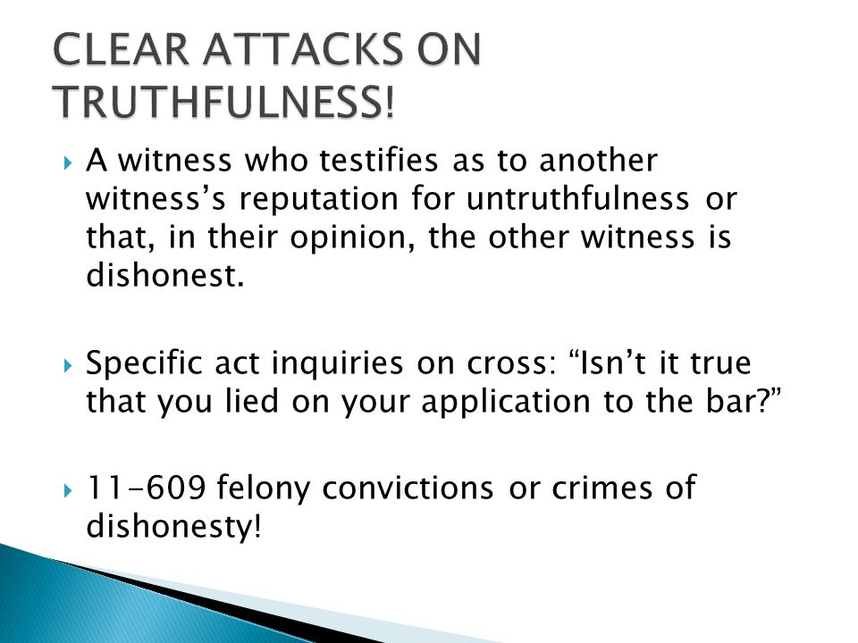  A witness who testifies as to another witness's reputation for untruthfulness or that, in their opinion, the other witness is dishonest.