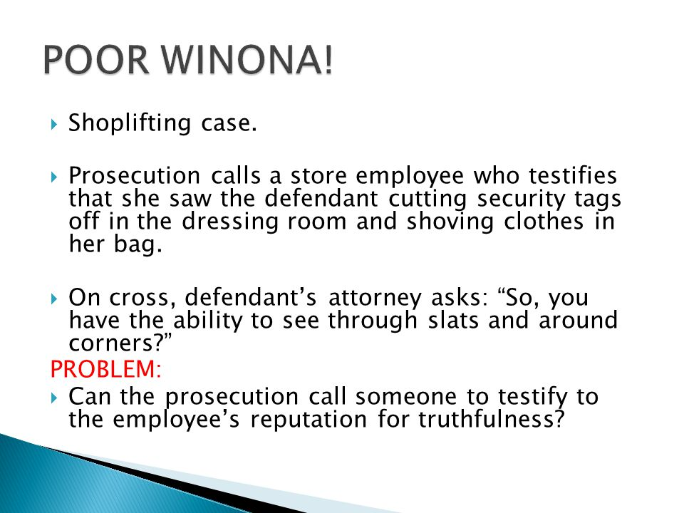  Shoplifting case.  Prosecution calls a store employee who testifies that she saw the defendant cutting security tags off in the dressing room and s