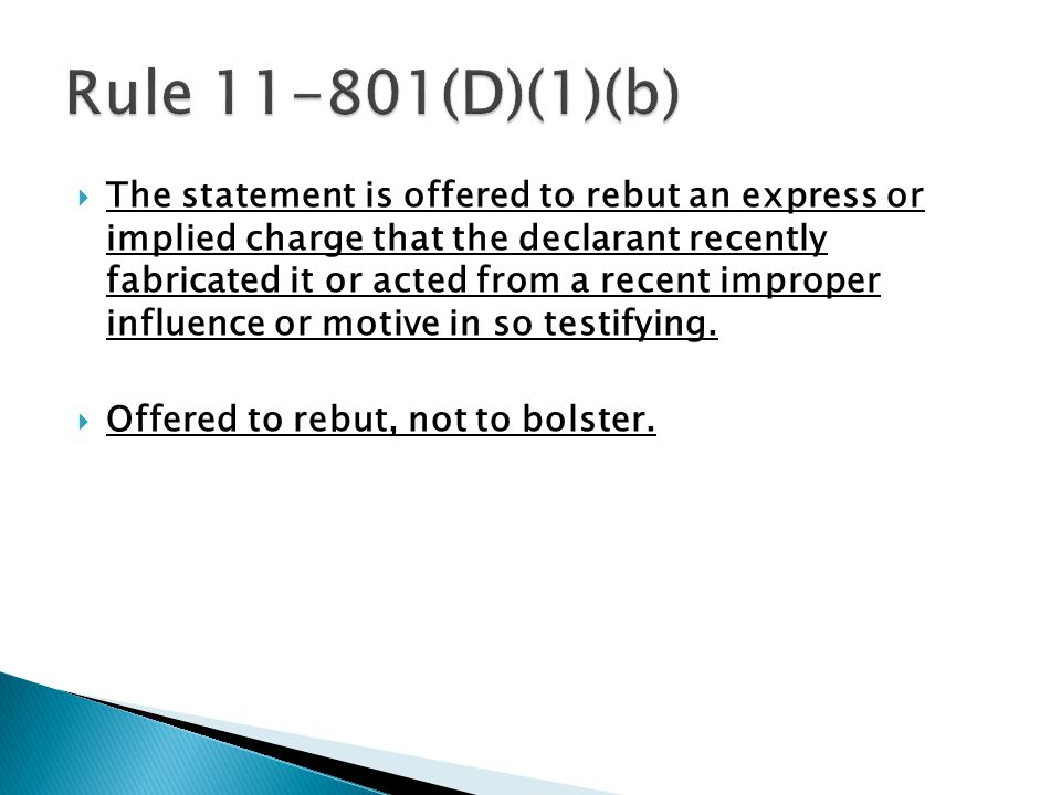  The statement is offered to rebut an express or implied charge that the declarant recently fabricated it or acted from a recent improper influence o