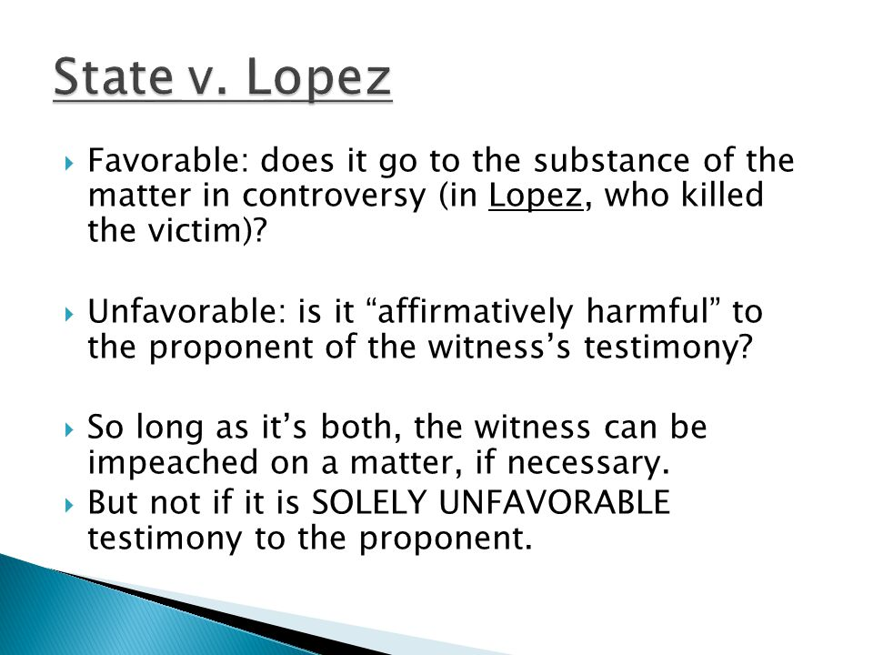 """ Favorable: does it go to the substance of the matter in controversy (in Lopez, who killed the victim)?  Unfavorable: is it """"affirmatively harmful"""""""