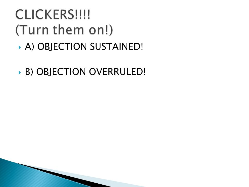  A) OBJECTION SUSTAINED!  B) OBJECTION OVERRULED!